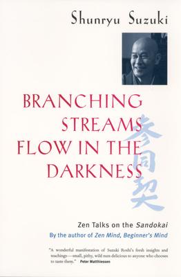 Branching Streams Flow in the Darkness: Zen Talks on the Sandokai - Suzuki, Shunryu, and Weitsman, Mel (Editor), and Wenger, Michael (Editor)