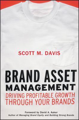 Brand Asset Management: Driving Profitable Growth Through Your Brands - Davis, Scott M