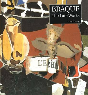 Braque: The Late Works - Golding, John, and Monod-Fontaine, Isabelle, and Bowness, Sophie, Ms.