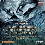 Braunfels: Fantastical Apparitions of a Theme by Hector Berlioz, Op. 25; Sinfonia Brevis, Op. 69