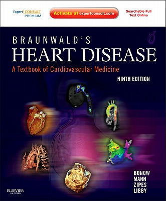 Braunwald's Heart Disease: A Textbook of Cardiovascular Medicine - Bonow, Robert O, MD, MS, and Mann, Douglas L, MD, and Zipes, Douglas P, MD