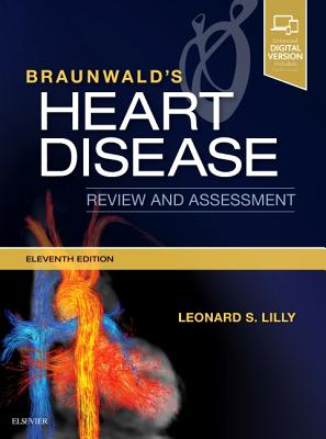 Braunwald's Heart Disease Review and Assessment - Lilly, Leonard S.