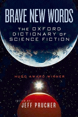 Brave New Words: The Oxford Dictionary of Science Fiction - Prucher, Jeff