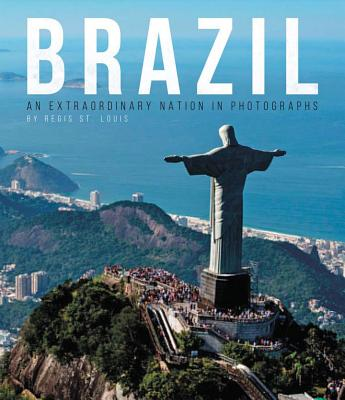Brazil: An Extraordinary Nation in Photographs - Shirts, Matthew, and St. Louis, Regis