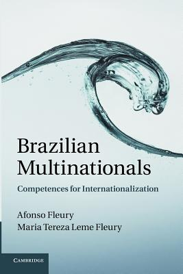 Brazilian Multinationals: Competences for Internationalization - Fleury, Afonso, and Fleury, Maria Tereza Leme