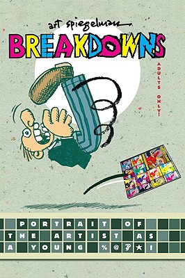 Breakdowns: Portrait of the Artist as a Young %@&*! - Spiegelman, Art