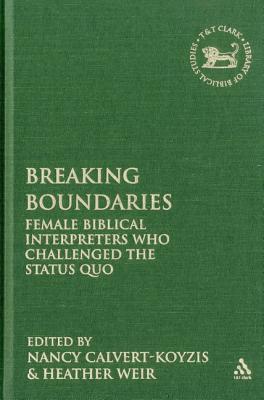 Breaking Boundaries: Female Biblical Interpreters Who Challenged the Status Quo - Calvert-Koyzis, Nancy (Editor), and Weir, Heather (Editor), and Mein, Andrew (Editor)