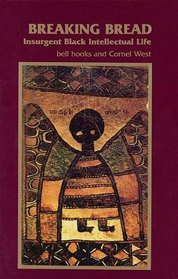 Breaking Bread: Insurgent Black Intellectual Life - Hooks, Bell, and West, Cornel, Professor