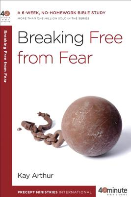 Breaking Free from Fear - Arthur, Kay, and Lawson, David