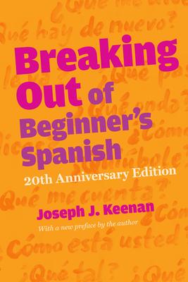 Breaking Out of Beginner's Spanish - Keenan, Joseph J