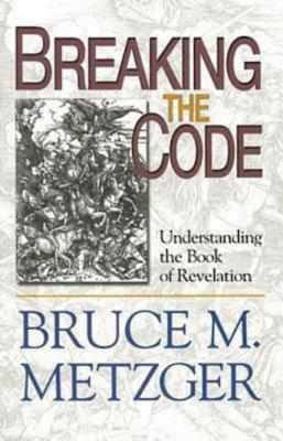 Breaking the Code: Understanding the Book of Revelation - Metzger, Bruce M