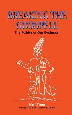 Breaking the Godspell - Freer, Neil, and Sitchin, Zecharia (Introduction by)