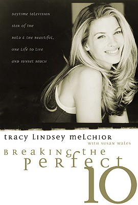 Breaking the Perfect 10 - Melchior, Tracy Lindsey, and Wales, Susan