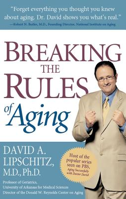 Breaking the Rules of Aging - Lipschitz, David A