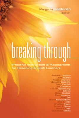 Breaking Through: Effective Instruction & Assessment for Reaching English Learners - Calderon, Margarita (Editor), and Acosta, Barbara D (Contributions by), and Alvarez, Laura (Contributions by)