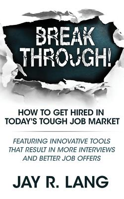 Breakthrough!: How to Get Hired in Today's Tough Job Market - Lang, Jay R