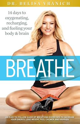 Breathe: 14 Days to Oxygenating, Recharging, and Refueling Your Body & Brain - Lozano-Vranich, Belisa, Psy.D.