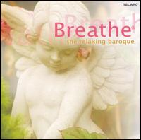 Breathe: The Relaxing Baroque - Angel Romero (guitar); David Russell (guitar); Jacques Loussier Trio; John O'Conor (piano); Larry Cooperman (guitar);...