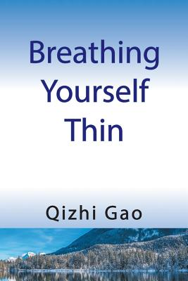 Breathing Yourself Thin - Gao, Qizhi