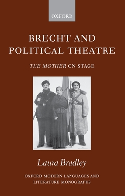 Brecht and Political Theatre: The Mother on Stage - Bradley, Laura