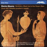 Brian Elias: Electra Mourns - Iain Burnside (piano); Nicholas Daniel (cor anglais); Psappha; Roderick Williams (baritone); Susan Bickley (mezzo-soprano);...