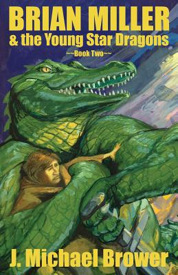 Brian Miller & the Young Star Dragons: Book Two - Brower, J Michael