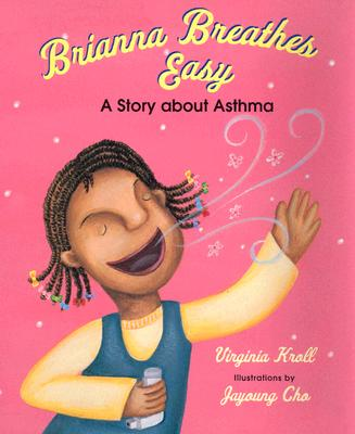 Brianna Breathes Easy: A Story about Asthma--A Concept Book - Kroll, Virginia, and Tucker, Kathy (Editor), and Cho, Jayoung (Illustrator)