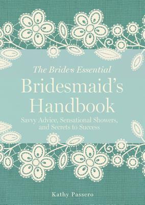Bridesmaid's Handbook: Savvy Advice, Sensational Showers, and Secrets to Success - Passero, Kathy