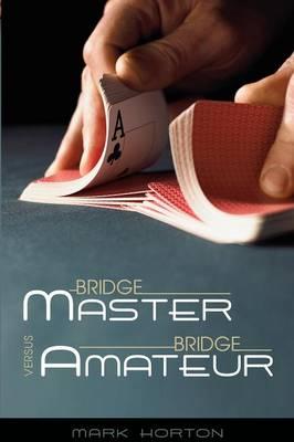 Bridge Master Versus Bridge Amateur - Horton, Mark