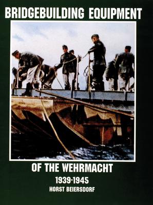 Bridgebuilding Equipment of the Wehrmacht 1939-1945 - Beiersdorf, Horst