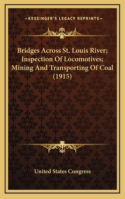 Bridges Across St. Louis River; Inspection of Locomotives; Mining and Transporting of Coal (1915) - United States Congress