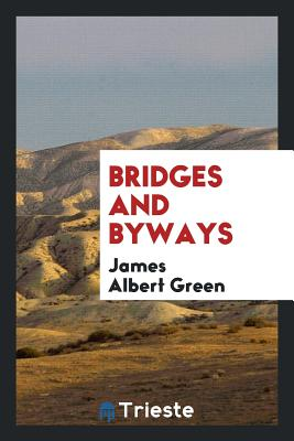 Bridges and Byways - Green, James Albert
