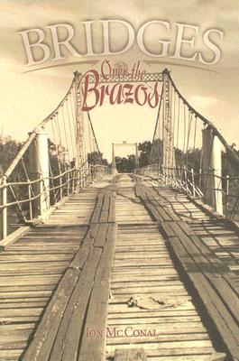 Bridges Over the Brazos - McConal, Jon, and Sanders, Bob Ray, Mr. (Foreword by)