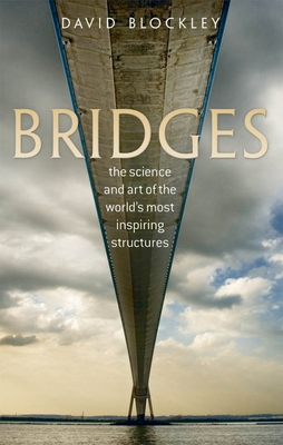 Bridges: The science and art of the world's most inspiring structures - Blockley, David