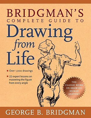 Bridgman's Complete Guide to Drawing from Life - Bridgman, George B