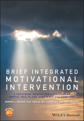 Brief Integrated Motivational Intervention - a Treatment Manual for Co-occuring Mental Health Andsubstance Use Problems - Graham, Hermine L., and Copello, Alex, and Birchwood, Max J.