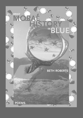 Brief Moral History in Blue - Roberts, Beth