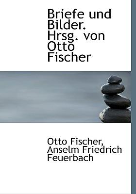 Briefe Und Bilder. Hrsg. Von Otto Fischer - Fischer, Otto, and Feuerbach, Anselm Friedrich