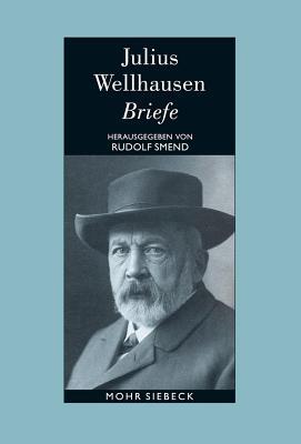 Briefe - Wellhausen, Julius, and Smend, Rudolf (Editor), and Muller, Reinhard