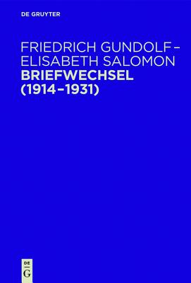 Briefwechsel (1914-1931) - Gundolf, Friedrich, and Salomon, Elisabeth, and Eschenbach, Gunilla (Editor)
