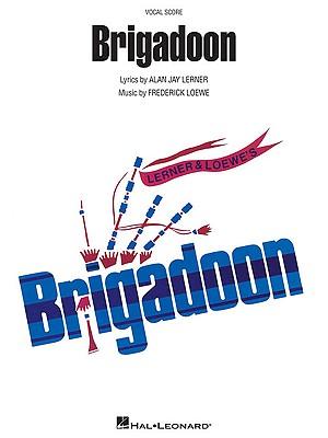 Brigadoon: Vocal Score - Lerner, Alan Jay (Composer), and Loewe, Frederick (Composer)