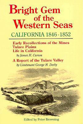 Bright Gem of the Western Seas: California, 1846-1852 - Carson, James H, and Derby, Geroge H, and Browning, Peter (Designer)