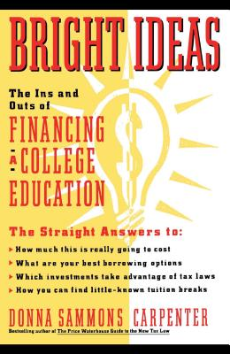 Bright Ideas: The Ins & Outs of Financing a College Education - Carpenter, Donna