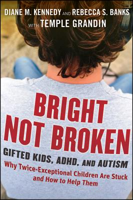 Bright Not Broken: Gifted Kids, ADHD, and Autism - Kennedy, Diane M., and Banks, Rebecca S., and Grandin, Temple