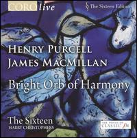 Bright Orb of Harmony - Henry Purcell, James MacMillan - Ben Davies (bass); Charlotte Mobbs (soprano); Eamonn Dougan (bass); Elin Manahan Thomas (soprano); Grace Davidson (soprano);...
