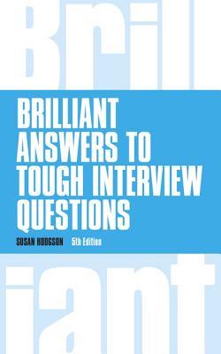 Brilliant Answers to Tough Interview Questions - Hodgson, Susan