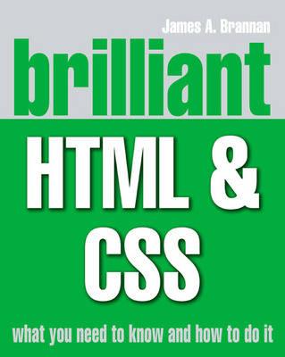 Brilliant HTML and CSS. by James A. Brannan - Brannan, James A, MR