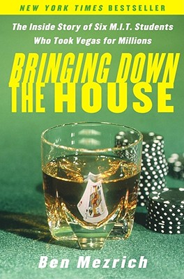 Bringing Down the House: The Inside Story of Six M.I.T. Students Who Took Vegas for Millions - Mezrich, Ben