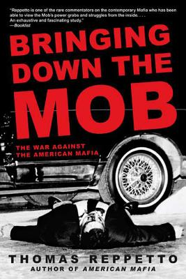 Bringing Down the Mob: The War Against the American Mafia - Reppetto, Thomas