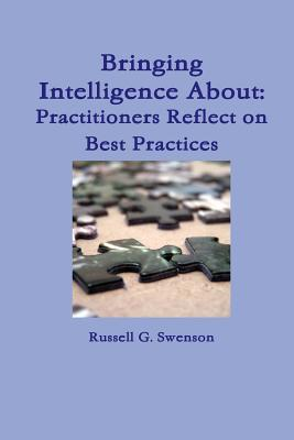 Bringing Intelligence about: Practitioners Reflect on Best Practices - Swenson, Russell G.
